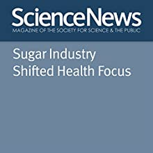 Sugar Industry Shifted Health Focus Other Auteur(s) : Laura Beil Narrateur(s) : Jamie Renell