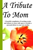 img - for A Tribute to Mom book / textbook / text book
