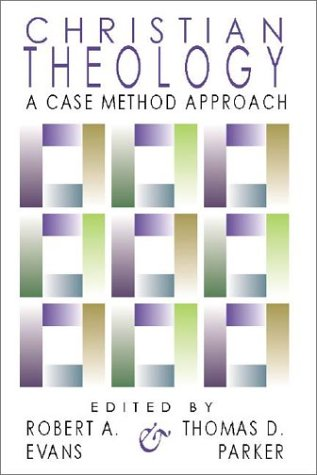 Christian Theology: A Case Method Approach, ROBERT EVANS, THOMAS PARKER