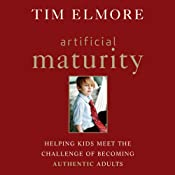 Artificial Maturity: Helping Kids Meet the Challenge of Becoming Authentic Adults | [Tim Elmore]