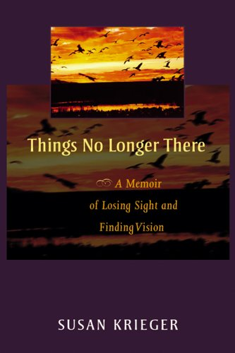 Things No Longer There: A Memoir of Losing Sight and...