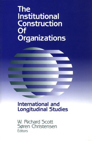 The Institutional Construction of Organizations: International and Longitudinal Studies
