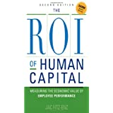 The ROI of Human Capital: Measuring the Economic Value of Employee Performance ~ Jac Fitz-enz