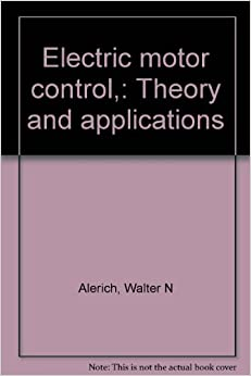 Electric Motor Control Theory And Applications Walter