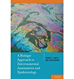 img - for A Biologic Approach to Environmental Assessment and Epidemiology(Hardback) - 2010 Edition book / textbook / text book