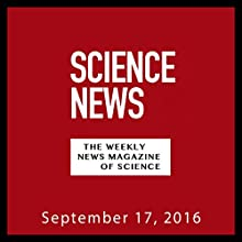Science News, September 17, 2016 Periodical by  Society for Science & the Public Narrated by Mark Moran