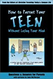 How to Parent Your Teen Without Losing Your Mind: Questions & Answers for Parents from Today's Top Experts (080549362X) by McPherson, John