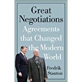 Great Negotiations: Agreements that Changed the Modern World ~ Fredrik Stanton