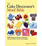 [ THE CAKE DECORATORS MOTIF BIBLE: 150 FABULOUS FONDANT DESIGNS WITH EASY-TO-FOLLOW CHARTS AND PHOTOGRAPHS ] By Lampkin, Sheila ( Author) 2007 [ Spiral ]