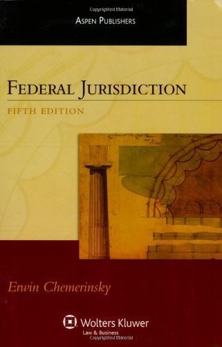 Federal Jurisdiction, Fifth Edition (Aspen Treatise) 5th (fifth) Edition by Chemerinsky, Erwin published by Aspen Publishers, Inc. (2007)