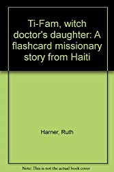 Ti-Fam, witch doctor's daughter: A flashcard missionary story from Haiti