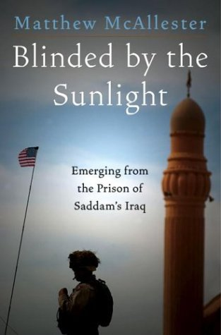 Blinded by the Sunlight : Emerging from the Prison of Saddams Iraq, MATTHEW MCALLESTER