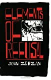 Elements Of Refusal (1890532010) by John Zerzan