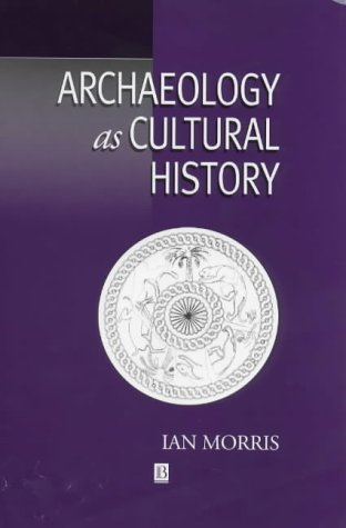 Ian Morris - Archaeology as Cultural History: Words and Things in Iron Age Greece (Social Archaeology)