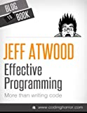 img - for Effective Programming: More Than Writing Code by Jeff Atwood (2012-07-04) book / textbook / text book
