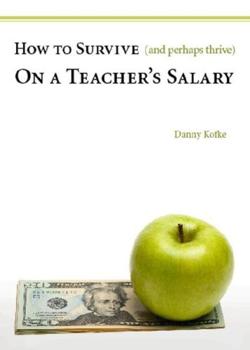 How to Survive (and Perhaps Thrive) on a Teacher's Salary