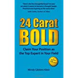 24 Carat Bold: Claim Your Position as the Top Expert in Your Fieldby Mindy Gibbins-Klein