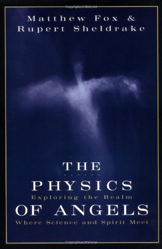 The Physics of Angels: Exploring the Realm Where Science and Spirit Meet: Matthew Fox, Rupert Sheldrake: 9780060628642: Amazon.com: Books