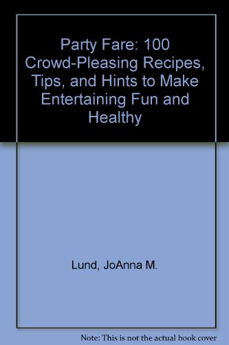 Party Fare: 100 Crowd-Pleasing Recipes, Tips, and Hints to Make Entertaining Fun and Healthy PDF