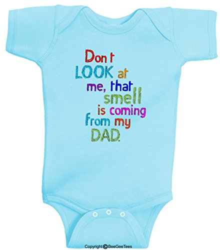 Don't LOOK at Me, That Smell is Coming From My DAD. Baby Bodysuit Infant Lap Shoulder Creeper Baby Shower Gift Onesie by BeeGeeTees 00098 (6 Months, Aqua)