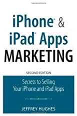 iPhone and iPad Apps Marketing: Secrets to Selling Your iPhone and iPad Apps (2nd Edition) (Que Biz-Tech) 2nd (second) edition by Hughes, Jeffrey published by Que Publishing (2011) [Paperback]