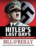 img - for Bill O'Reilly: Hitler's Last Days : The Death of the Nazi Regime and the World's Most Notorious Dictator (Hardcover); 2015 Edition book / textbook / text book