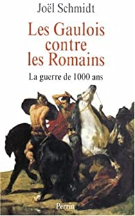 Les Gaulois contre les Romains par Jo�l Schmidt