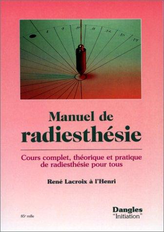 Manuel de radiesthésie : Cours complet, théorique et pratique, de radiesthésie pour tous