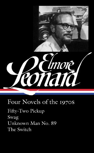 Elmore Leonard: Four Novels of the 1970s: Fifty-Two Pickup / Swag / Unknown Man/ The Switch: (Library of America #255)