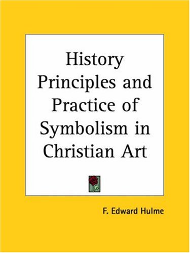 History Principles and Practice of Symbolism in Christian Art