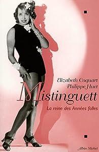 Mistinguett : la reine des années folles par Élizabeth Coquart