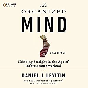 The Organized Mind: Thinking Straight in the Age of Information Overload | [Daniel J. Levitin]