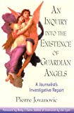 img - for An Inquiry Into the Existence of Guardian Angels: A Journalist's Investigative Report book / textbook / text book