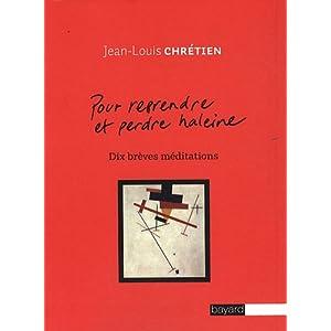 pour reprendre et perdre haleine, dix brèves méditations - Jean Louis Chrétien
