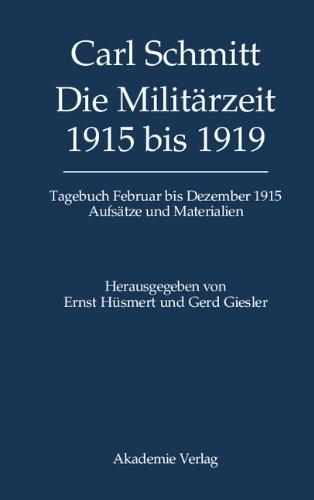 Carl Schmitt - Die Militärzeit 1915 bis 1919. Tagebuch Februar bis Dezember 1915. Aufsätze und Materialien