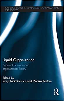 Download Liquid Organization: Zygmunt Bauman and Organization Theory (Routledge Studies in Management, Organizations and Society)
