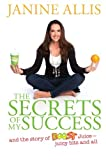 The Secrets of My Success: The Story of Boost Juice, Juicy Bits and All Janine Allis