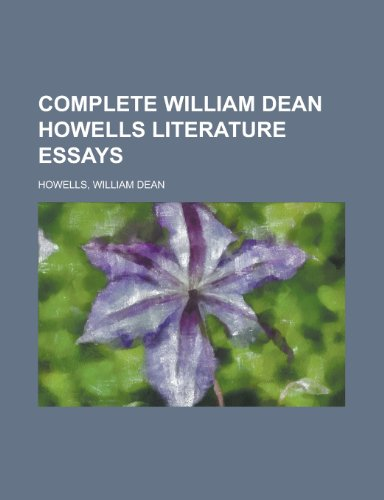 Complete William Dean Howells Literature Essays
