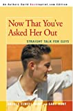 Now That You've Asked Her Out: Straight Talk for Guys (059509225X) by Hunt, Angela