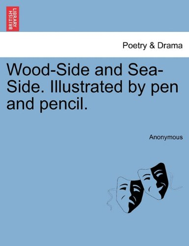 Wood-Side And Sea-Side. Illustrated By Pen And Pencil. front-784985