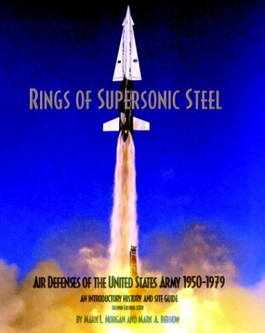 Rings of Supersonic Steel: Air Defenses of the United States Army 1950-1974 - An Introductory History and Site Guide