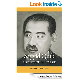 a study on sayyid qutb This thesis engages a comparative study of the political thought and practice of two of the foremost ideologues of political islam in the twentieth century: sayyid qutb and ayatollah ruhollah khomeini.