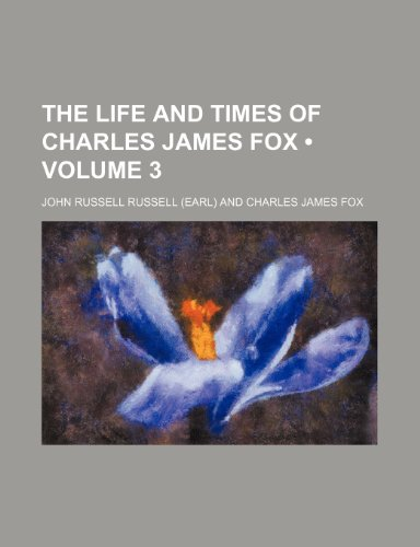 The Life and Times of Charles James Fox (Volume 3)