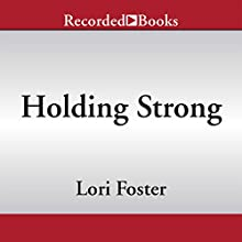 Holding Strong (       UNABRIDGED) by Lori Foster Narrated by Jim Frangione