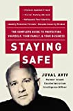 img - for [ Staying Safe: The Complete Guide to Protecting Yourself, Your Family, and Your Business Aviv, Juval ( Author ) ] { Paperback } 2004 book / textbook / text book