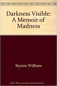 darkness visible a memoir of madness Darkness visible by william styron, 9780679736394, available at book depository with free delivery worldwide.