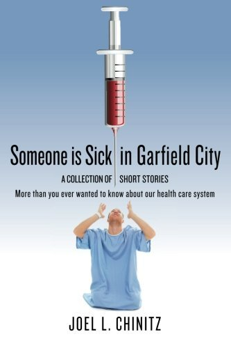 Someone is Sick in Garfield City: A Collection of Short Stories More than you ever wanted to know about our health care system by Joel L Chinitz (2013-06-15)