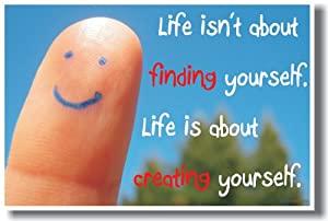 Life isn't about finding yourself. Life is about creating yourself. - Classroom Motivational Poster