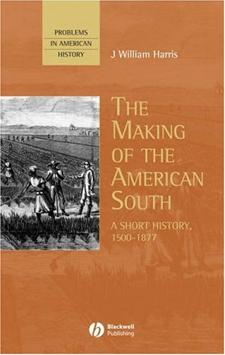 The Making of the American South: A Short History, 1500-1877 (Problems in American History)