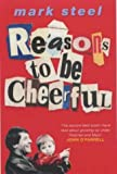 Reasons to Be Cheerful: from Punk to New Labour Through the Eyes of a Dedicated Troublemaker Mark Steel